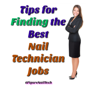 Tips for Finding the Best Nail Technician Jobs